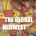 The Global Midwest project attempts to rethink the Midwest as a major force in this century's global economy and culture. Image: Humanities Without Walls, University of Illinois