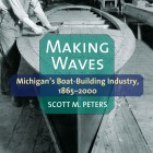 Making Waves, by Scott Peters, describes Michigan's long boating history. Image: University of Michigan Press